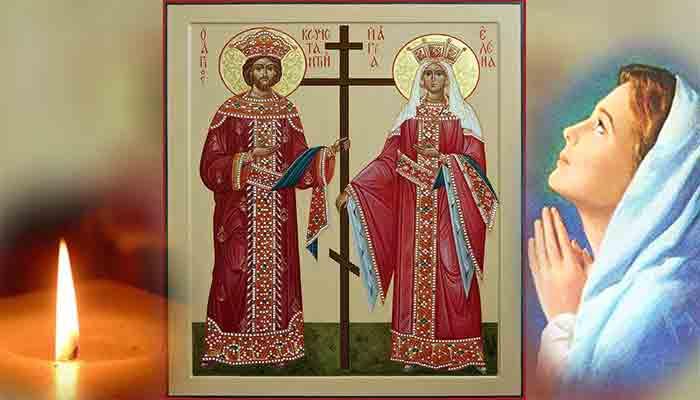Sfinţii Împăraţi Constantin şi Elena. Rugăciunea care trebuie rostită astazi pentru îndeplinirea dorințelor