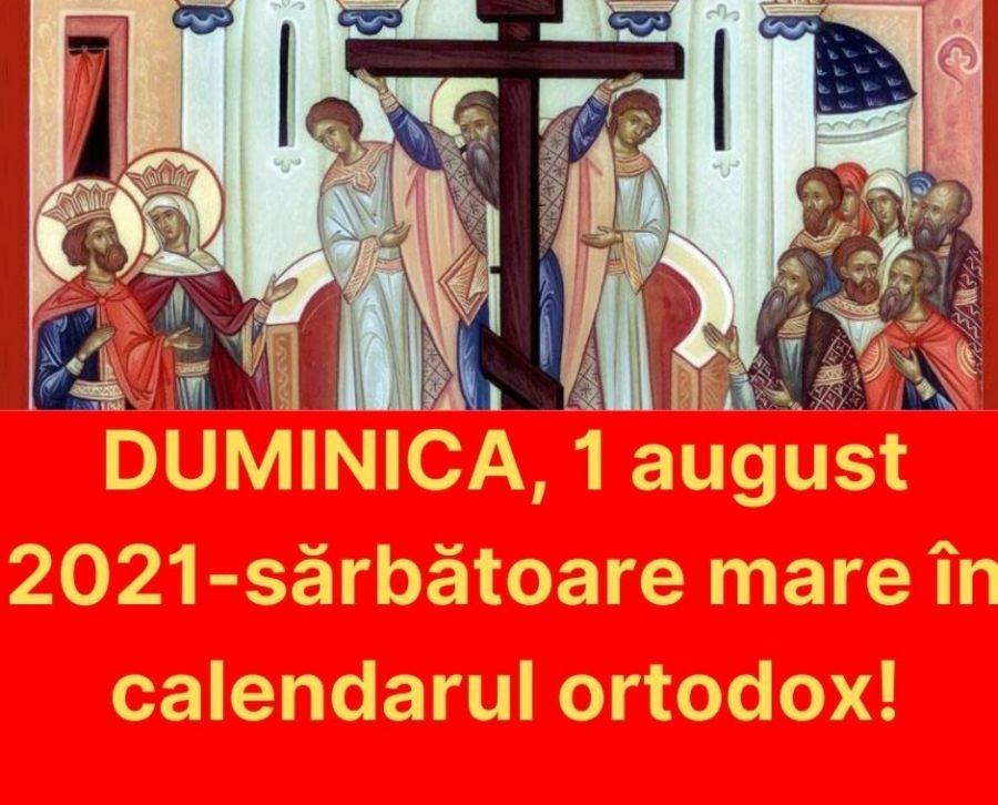 MARE SARBATOARE! Calendar ortodox duminica, 1 august 2021. Credinciosii cinstesc doua mari sarbatori crestin-ortodoxe! Ce rugaciune pot rosti in aceasta zi!